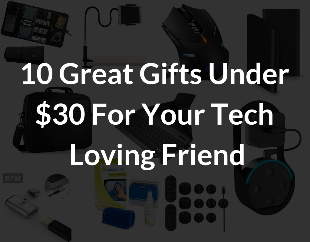 10 Perfect gifts under 30 dollars for you tech loving friend