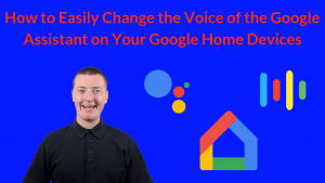 How to Easily Change the Voice of the Google Assistant on Your Google Home Devices