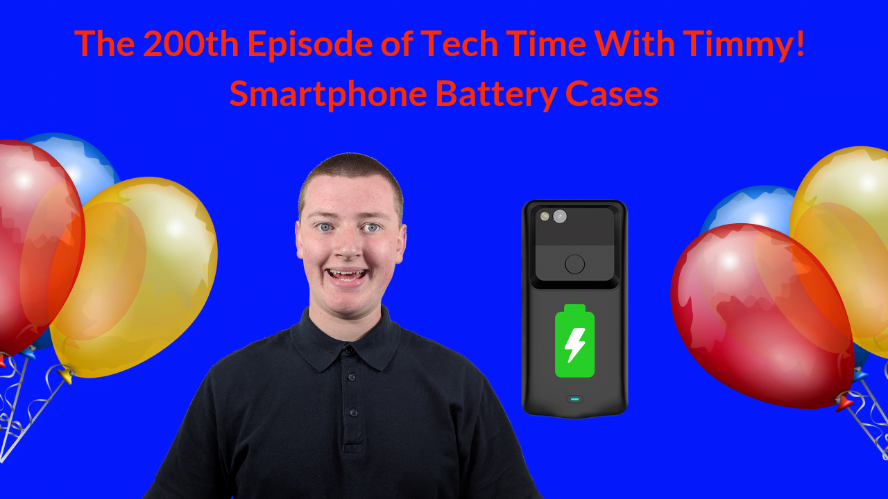 The 200th Episode of Tech Time With Timmy - Smartphone Battery Cases