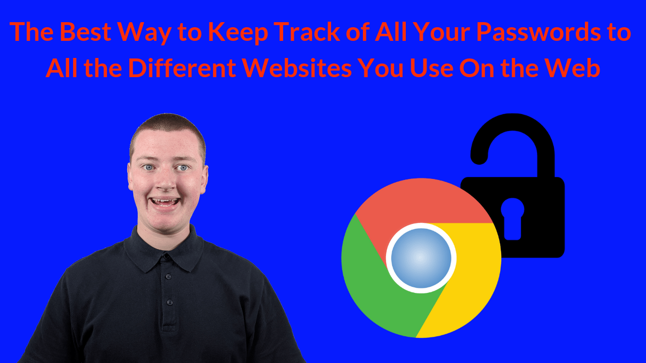 The Best Way to Keep Track of All Your Passwords to All the Different Websites You Use On the Web