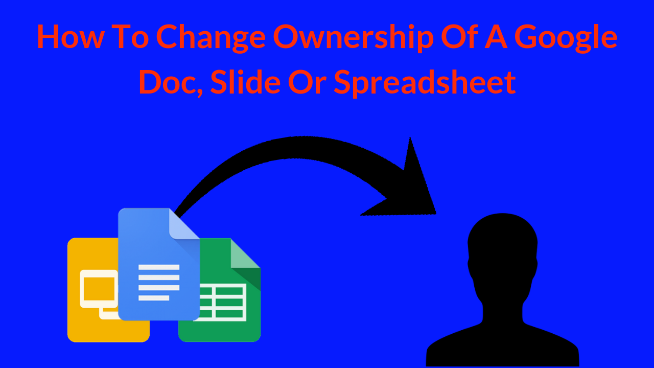How To Change Ownership Of A Google Doc, Slide Or Spreadsheet