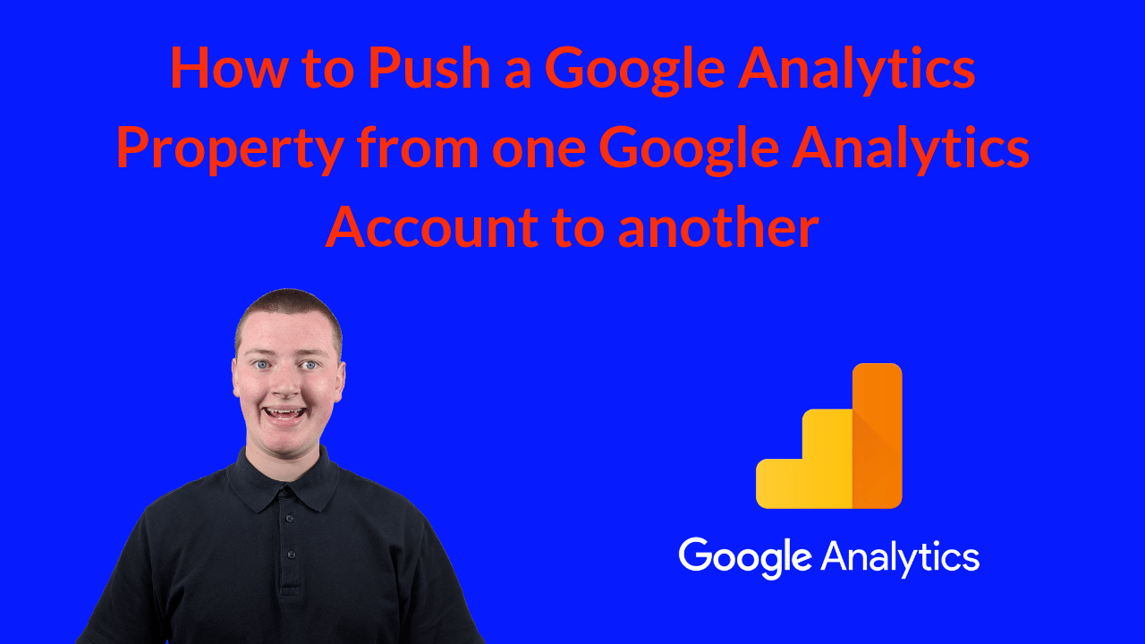 How to Push a Google Analytics Property from one Google Analytics Account to another