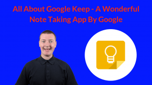 All About Google Keep - A Wonderful Note Taking App By Google