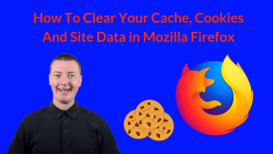 How To Clear Your Cache, Cookies And Site Data in Mozilla Firefox