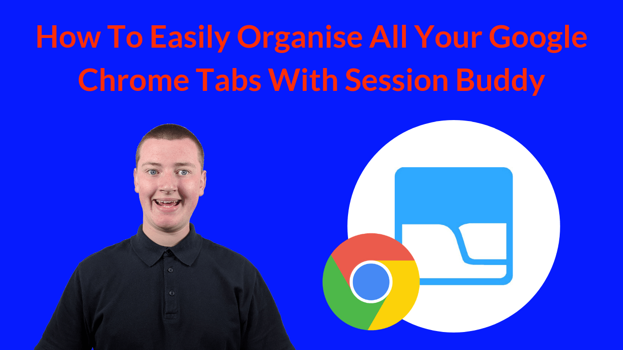 How To Easily Organise All Your Google Chrome Tabs With Session Buddy