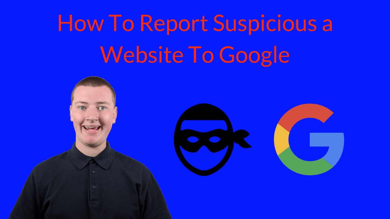 How To Report a Website To Google - If It Seems Suspicious