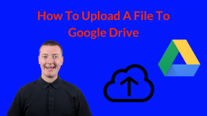 How To Upload A File To Google Drive
